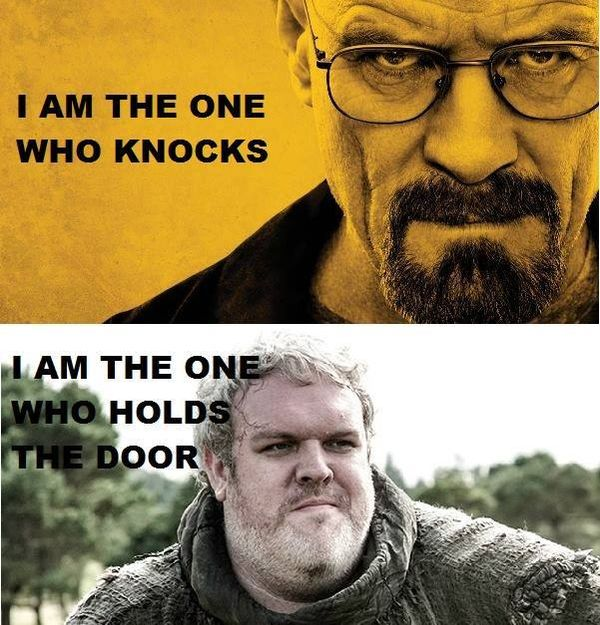 I am the one who knocks I am the one who holds the door