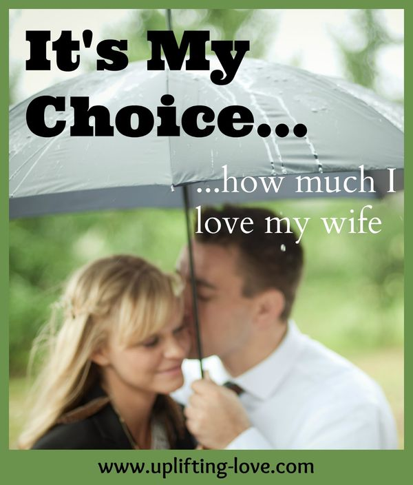 It`s My Choise How Much I Love My Wife