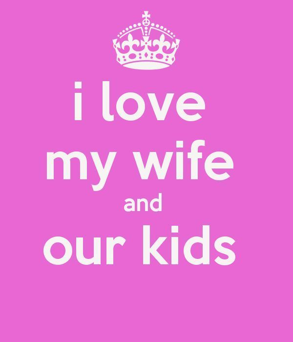 I Love My Wife And Our Kids
