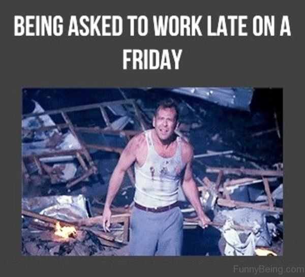 Being Asked to Work Late on A Friday Meme