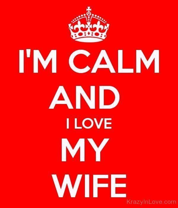 I Am Calm And I Love My Wife