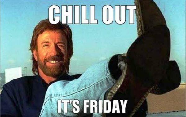 Chill Out It's Friday Meme