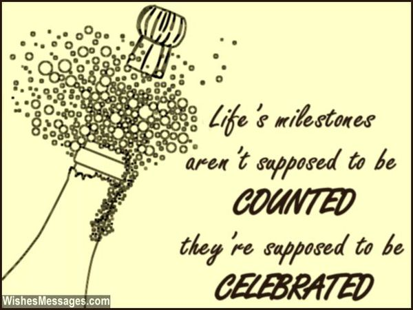 Life`s Milestones Aren`t Supposed to be Counted...