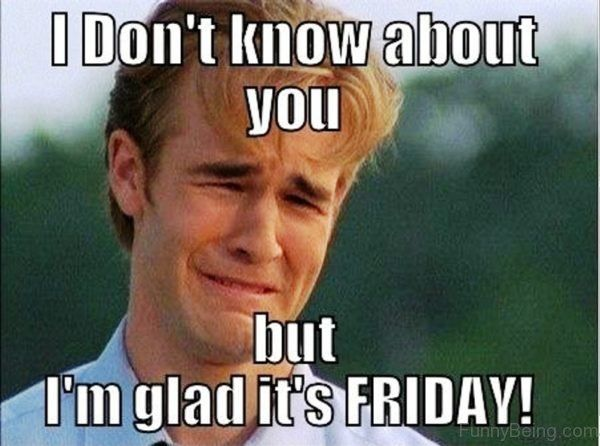 I Don't Know about You Friday Meme