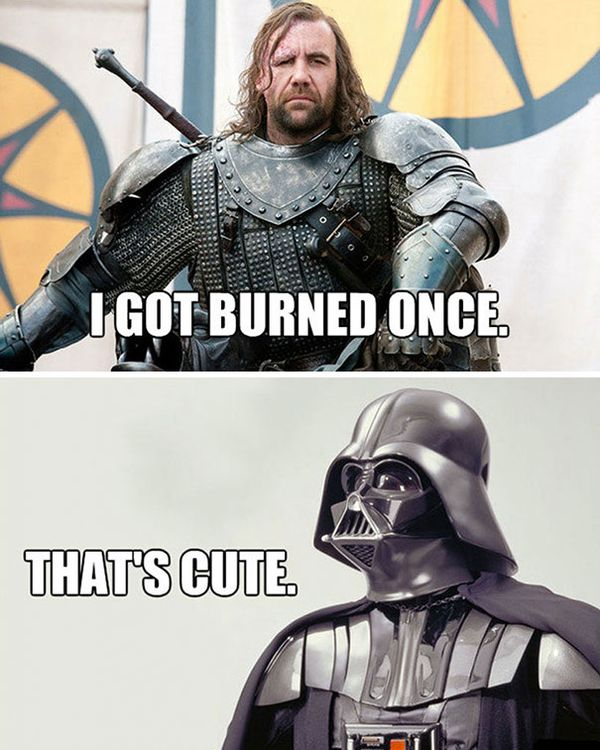 I gon burned once. That`s cute.