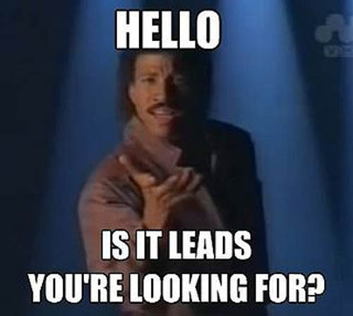 marketing meme is it leads youre looking for