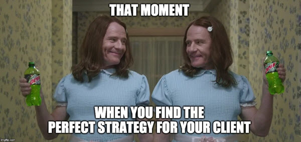 marketing meme that moment when you find the perfect strategy for you client