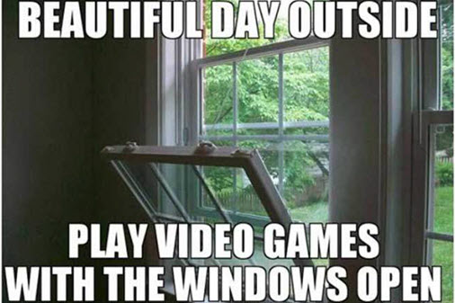 video games meme play video games with the windows open